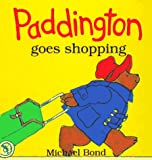 Paddington Goes Shopping, Michael Bond, 0694003956