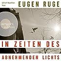 In Zeiten des abnehmenden Lichts Hörbuch von Eugen Ruge Gesprochen von: Ulrich Noethen