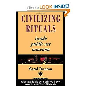 Civilizing Rituals: Inside Public Art Museums (Re Visions (London, England)) Carol Duncan