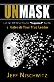 Unmask: Let Go of Who You're Supposed To Be & Unleash Your True Leader