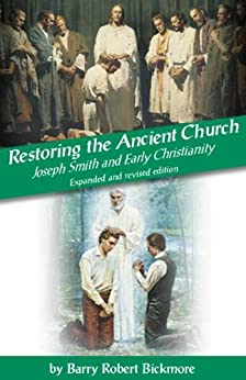 Restoring the Ancient Church: Joseph Smith and Early Christianity by [Bickmore, Barry Robert]