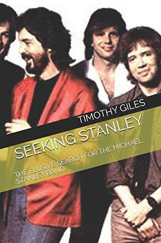 SEEKING STANLEY: THE ELUSIVE SEARCH FOR THE MICHAEL STANLEY BAND