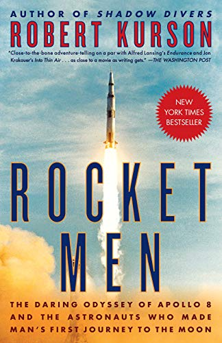 Rocket Men: The Daring Odyssey of Apollo 8 and the Astronauts Who Made Man's First Journey to the Moon by [Kurson, Robert]