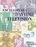 The Encyclopedia of Daytime Television, Wesley Hyatt, 0823083152