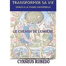 Transformer sa vie grâce à la magie universelle: Le chemin de lumière (French Edition)