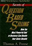 Secrets of Question Based Selling, Thomas A. Freese, 1891892002