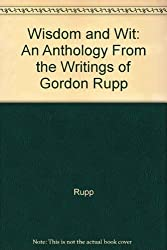 Wisdom and Wit: An Anthology from the Writings of Gordon Rupp