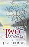 Two Mothers, Jen Bridge, 1466933348