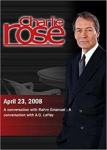 Charlie Rose - Rahm Emanuel / A.G. Lafley (April 23, 2008)