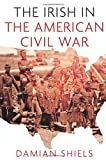 The Irish in the US Civil War, Damian Shiels, 1845887689