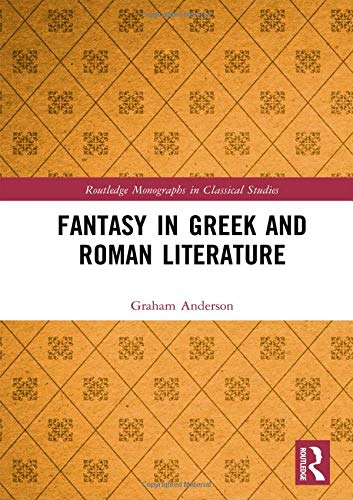 Fantasy in Greek and Roman Literature (Routledge Monographs in Classical Studies) by Routledge