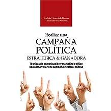 REALICE UNA CAMPAÑA POLÍTICA ESTRATÉGICA Y GANADORA: Técnicas de comunicación y marketing político para desarrollar una campaña electoral exitosa (Marketing ... y comunicación electoral) (Spanish Edition)