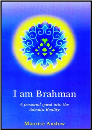 I am Brahman: A Personal Quest into the Advaita Reality by Maurice Anslow (2011-09-30)