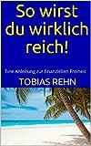 So wirst du wirklich reich!: Eine Anleitung zur finanziellen Freiheit (German Edition)