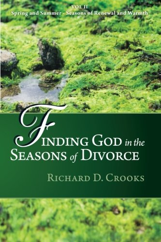 Read Online Finding God in the Seasons of Divorce: Volume 2: Spring and Summer Seasons of Renewal and Warmth pdf