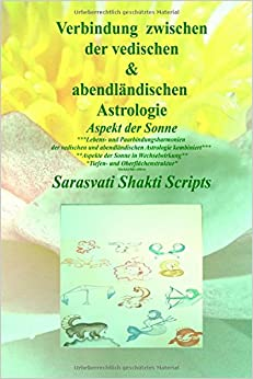 Book Verbindung zwischen der abendlaendischen und vedischen Astrologie blackandwhite: Aspekt der Sonne black and white edition: Volume 3 (Sarasvati Shakti Scripts)