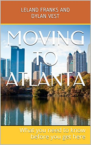 Moving to Atlanta: What you need to know before you get here