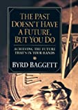 The Past Doesn't Have a Future, but You Do, Byrd Baggett, 1581823649