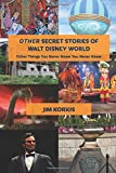 OTHER Secret Stories of Walt Disney World: Other Things You Never Knew You Never Knew