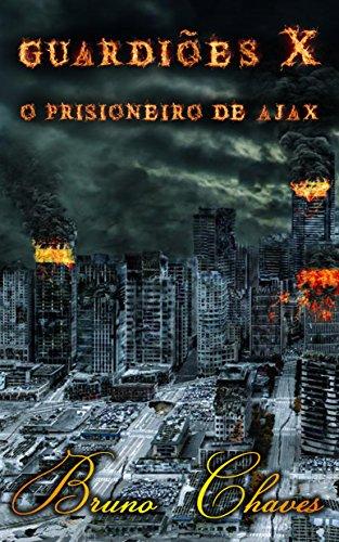 Guardiões X: O Prisioneiro de Ajax (Saga dos Guardiões Livro 11) (Portuguese Edition)