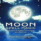 Moon Spell Magic: Invocations, Incantations & Lunar