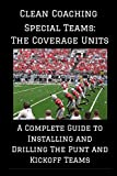 Special Teams: The Coverage Units: A Complete Guide to Installing and Drilling the Punt and Kickoff Teams