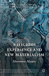 Religious Experience and New Materialism: Movement Matters (Radical Theologies)