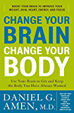 Change Your Brain, Change Your Body: Use Your Brain to Get and Keep the Body You Have Always Wanted