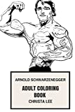 Arnold Schwarzenegger Adult Coloring Book: Terminator and Body Building Motivation, Death Machine and Action Hero Actor, Strong Inspired Adult Coloring Book
