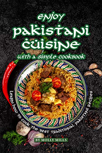 Enjoy Pakistani Cuisine with a Simple Cookbook: Learn how to cook the best traditional Pakistani Recipes (Best Vegetarian Chili Ever)