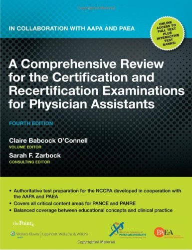 A Comprehensive Review for the Certification and Recertification Examinations for Physician Assistants: In Collaboration with AAPA and P'A [Paperback] [2010] Fourth Ed. Claire Babcock O'Connell, Sarah F. Zarbock