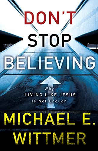 Image of Don't Stop Believing: Why Living Like Jesus Is Not Enough