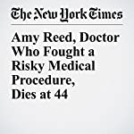 Amy Reed, Doctor Who Fought a Risky Medical Procedure, Dies at 44 | Denise Grady