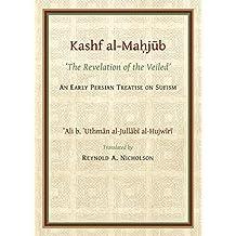 The Kashf al-Mahjub (The Revelation of the Veiled) of Ali b. 'Uthman al-Jullãbi Hujwiri. An early Persian Treatise on Sufism: The Revelation of the Veiled ... Sufism (Gibb Memorial Trust Persian Studies)
