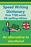 Speed Writing Dictionary UK spelling edition - over 5800 words an alternative to shorthand: Speedwriting dictionary from the Bakerwrite system, a common words in English. UK spelling edition.