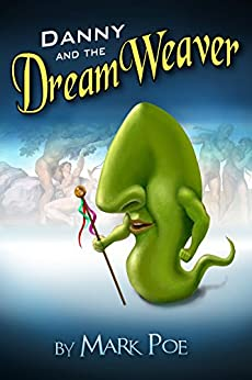 Danny and the DreamWeaver: A Mysteriously Artful Fantasy by [Poe, Mark]