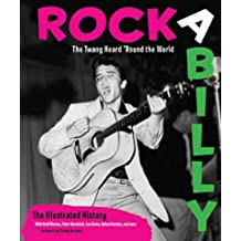 Rockabilly: The Twang Heard 'round the World: The Illustrated History Rockabilly