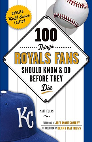 100 Things Royals Fans Should Know   Do Before They Die  100 Things   Fans Should Know