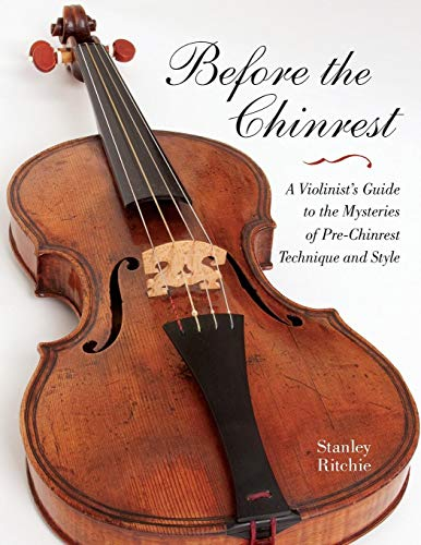 (Before the Chinrest: A Violinist's Guide to the Mysteries of Pre-Chinrest Technique and Style (Publications of the Early Music Institute) )