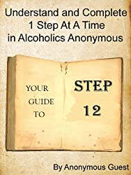 12 Steps of AA - Step 12 - Understand and Complete One Step At A Time in Recovery with Alcoholics Anonymous (English Edition)