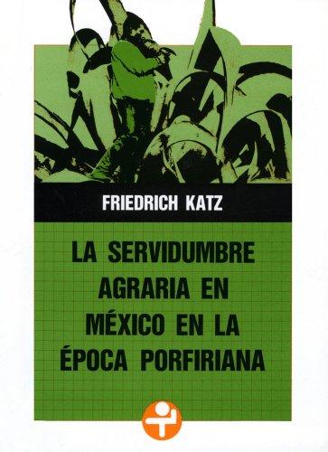 La servidumbre agraria en México en la época porfiriana (Problemas De Mexico / Problems of Mexico) (Spanish - En Tiendas Mexico