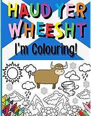 Haud Yer Wheesht I'm Colouring!: Novelty Scottish Banter Colouring Book Love Scotland