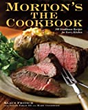 img - for Morton's The Cookbook: 100 Steakhouse Recipes for Every Kitchen book / textbook / text book