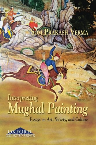 Interpreting Mughal Painting: Essays on Art; Society and Culture