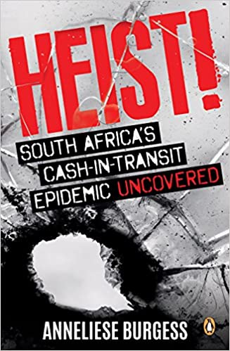 Image result for Heist! South Africa's Cash-in-Transit Epidemic Uncovered by Annelise Burgess