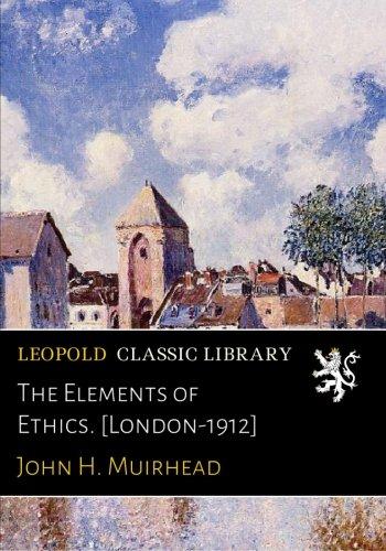 The Elements of Ethics. [London-1912] PDF