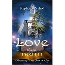 Love Beyond Truth: Awakening to the Truth of Love