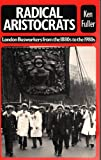 Radical Aristocrats : London Busworkers from the 1880s to the 1980s, Fuller, Ken, 0853156492