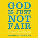 God Is Just Not Fair: Finding Hope When Life Doesn't Make Sense Audiobook by Jennifer Rothschild Narrated by Diana Batarseh