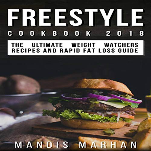 Freestyle Cookbook 2018: The Ultimate Weight Loss Recipes and Rapid Fat Loss Guide! by Mandis Marhan
